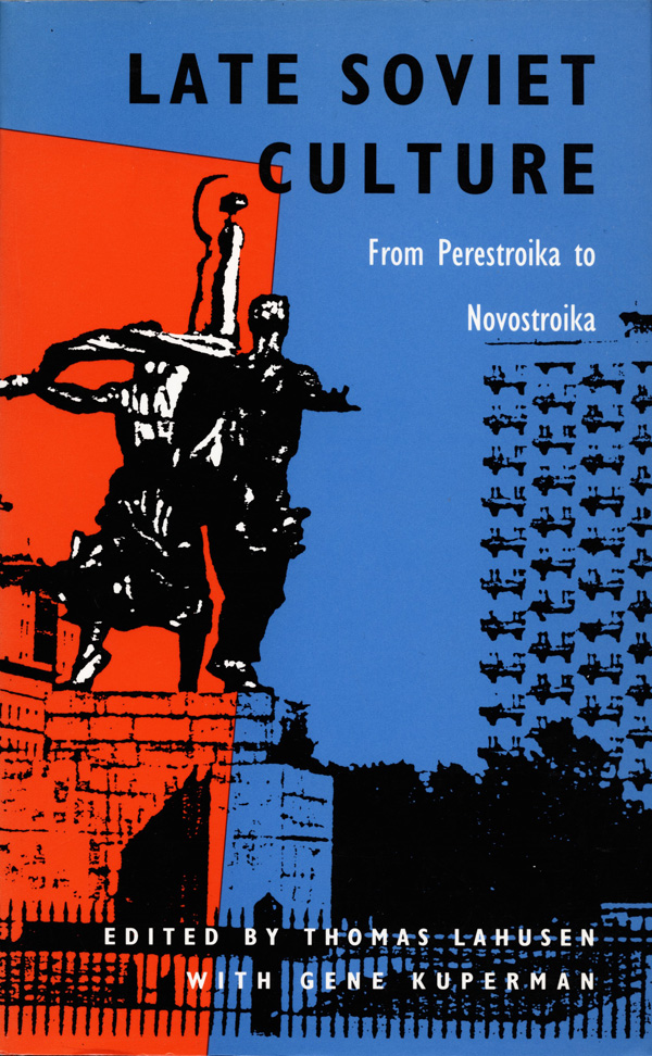 Late Soviet Culture from Perestroika to Novostroika
