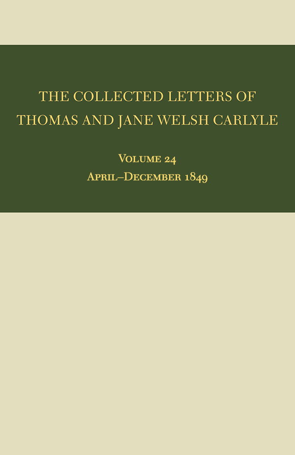 The Collected Letters of Thomas and Jane Welsh Carlyle: April–December 1849