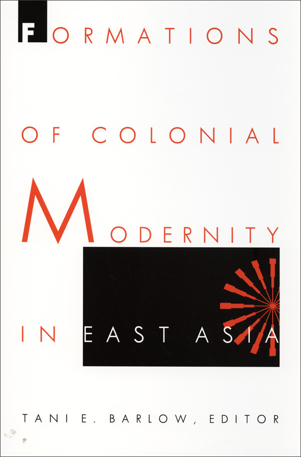 Formations of Colonial Modernity in East Asia