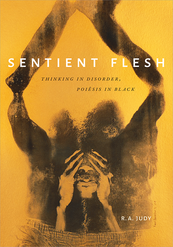 Sentient Flesh: Thinking in Disorder, Poiesis in Black - New