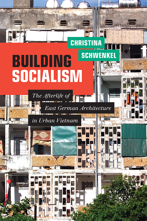 Building Socialism: The Afterlife of East German Architecture in Urban Vietnam - New