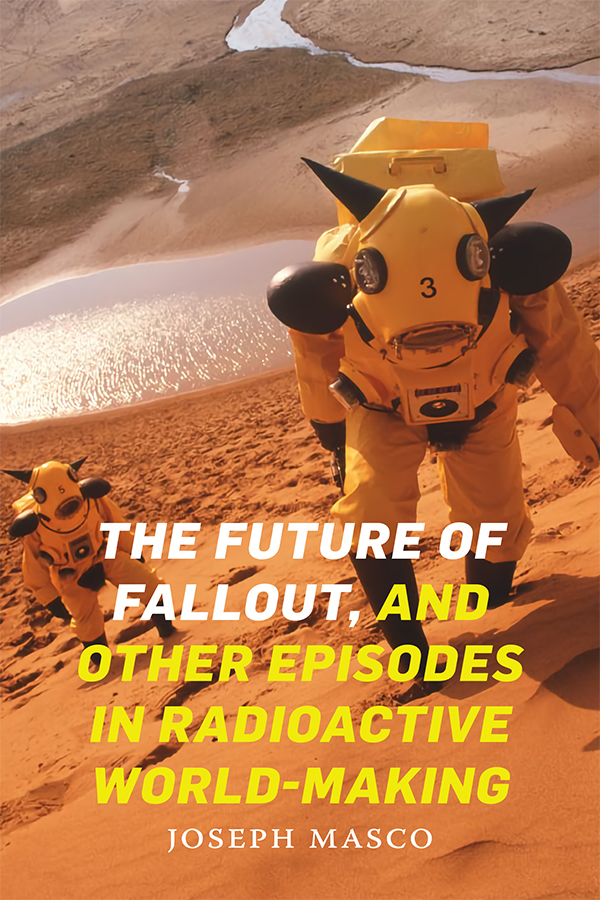 The Future of Fallout, and Other Episodes in Radioactive World-Making