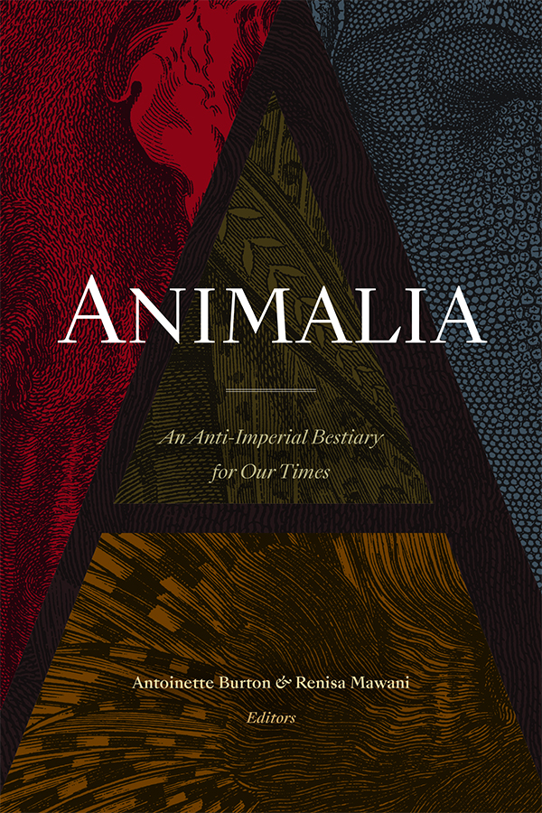 Animalia: An Anti-Imperial Bestiary for Our Times - New